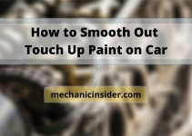 How to Smooth Out Touch Up Paint on Car – Easy Dizzy!