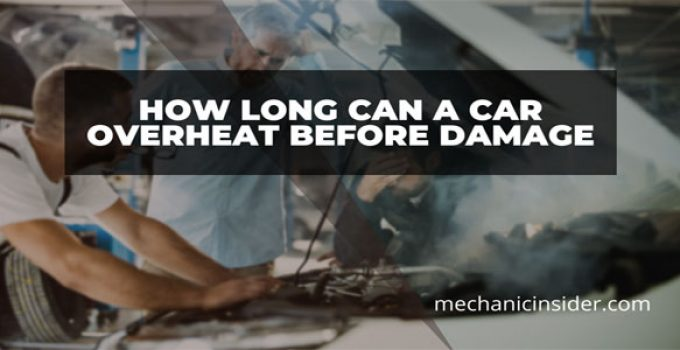 How Long Can a Car Overheat Before Damage – Why Taking Risk?