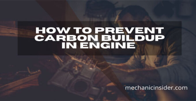 How to Prevent Carbon Buildup In Engine – [SOLVED] Never Been So Easy!